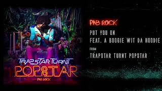 PnB Rock - Put You On Feat. A Boogie Wit Da Hoodie [Official Audio]