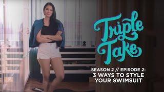 Triple Take Season 2 (Episode 2) - 3 Ways To Style Your Swimsuit