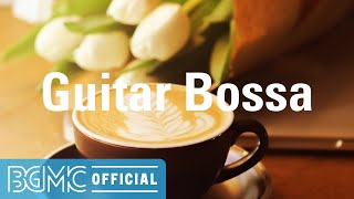 Guitar Bossa: Relaxed Bossa Nova Music - Chill Instrumental Music for Working, Concentrating