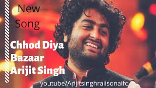 Chhod Diya Full Song   Bazaar   Arijit Singh   Saif Ali Khan   New Song Of Arijit Singh