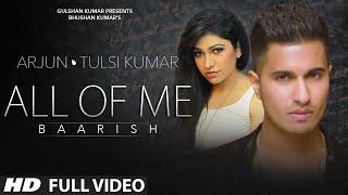 'All Of Me (Baarish)' Full VIDEO Song   Arjun Ft. Tulsi Kumar   T-Series