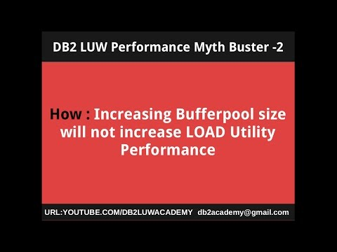DB2 Performance Myth Buster 2 - How Increasing Bufferpool Size will not increase LOAD Performance