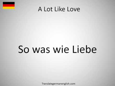 How to say A Lot Like Love in German?
