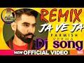 Download  Ja Ve Ja Parmish Verma    New Song 2019    Dj Mix    And Remix  MP3,3GP,MP4