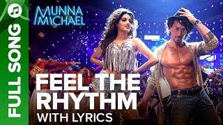 Feel The Rhythm - Full Song With Lyrics   Munna Michael   Tiger Shroff & Nidhhi Agerwal