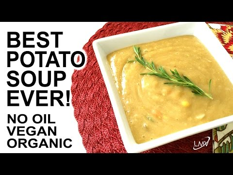 The Most Amazing Homemade Potato Soup, Vegan, No Oil, Organic, Fast, Easy