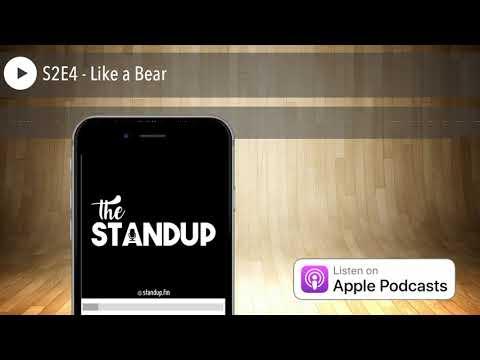The Standup: S2E4 - Like a Bear