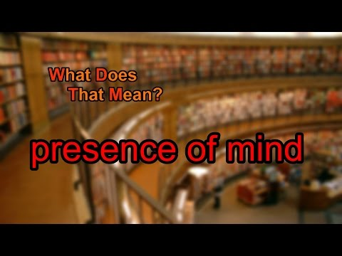 What does presence of mind mean?