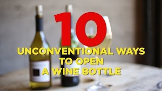 10 Unconventional Ways To Open A Wine Bottle Foodbeast Labs