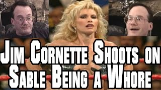 Jim Cornette Shoots on Sable Being a Whore