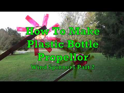 How To Make Plastic Bottle Propellor Wind Spinners Part 2