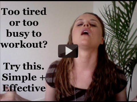 Too tired to workout?  Do this (simple but effective)