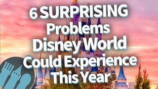 6 SURPRISING Problems Disney World Could Experience This Year!