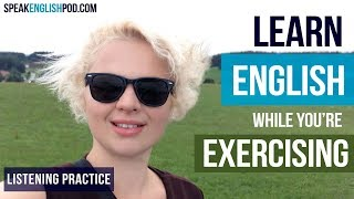 The Benefits of Listening  to English while Exercising Walking Work Out