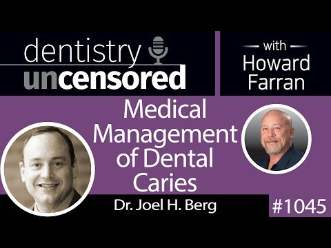 1045 Medical Management of Dental Caries with Dr. Joel H. Berg : Dentistry Uncensored