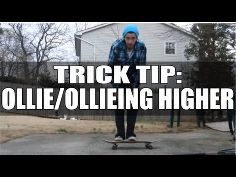 The Ultimate Trick Tip: Ollie / Ollieing Higher - How To Ollie