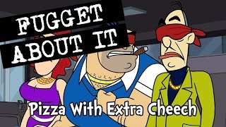 Fugget About It 213 – Pizza With Extra Cheech (Full Episode)