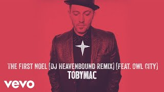 TobyMac - The First Noel (DJ Heavenbound Remix/Audio) ft. Owl City