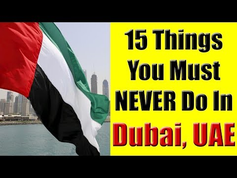 Dubai, UAE - 15 Things You Must Never Do In Dubai, UAE