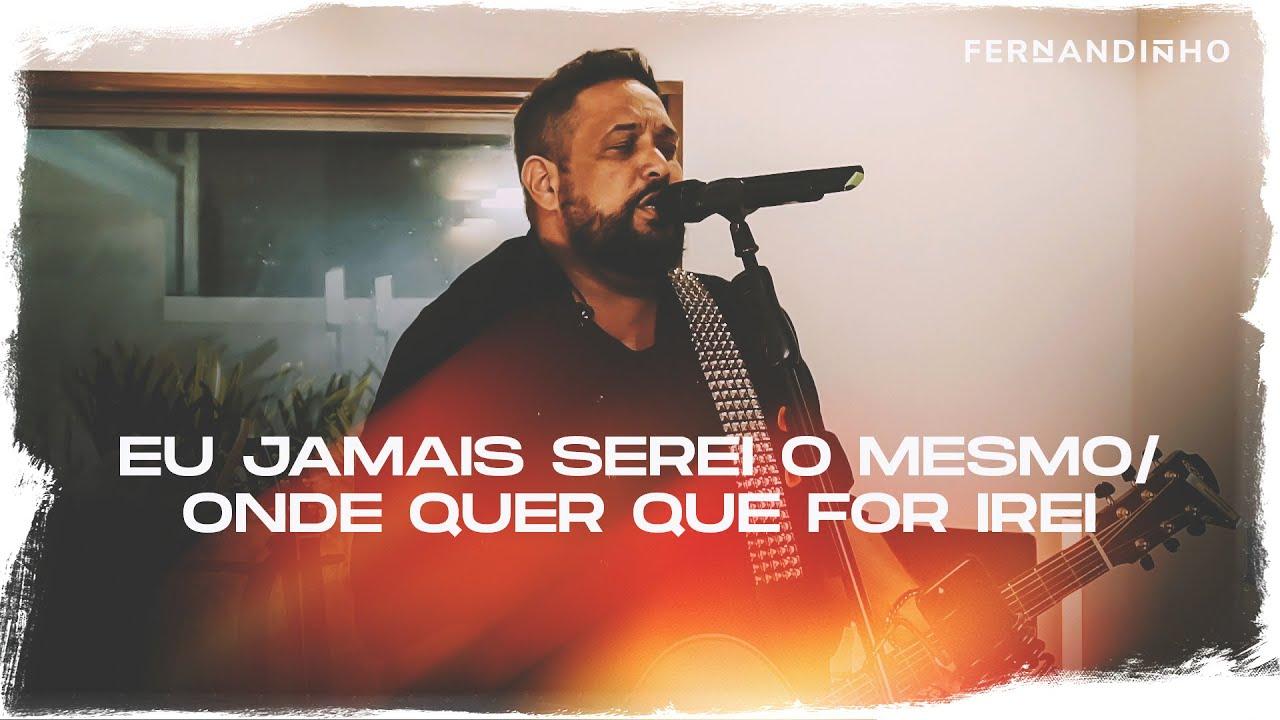 Fernandinho   Eu Jamais Serei O Mesmo + Onde Mandar Eu Irei (Álbum Galileu Acústico)