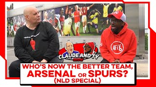 Who's Now The Better Team, Arsenal or Spurs? | Claude & TY NLD Special