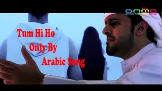 Tum Hi Ho Only Arabic Song
