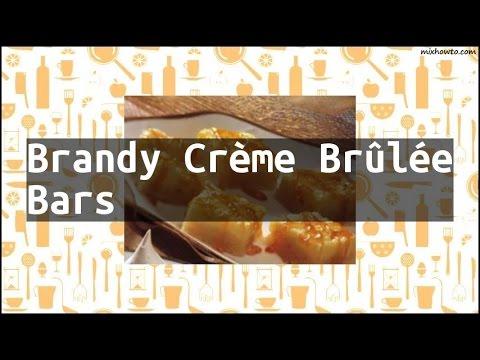 Recipe Brandy Crème Brûlée Bars