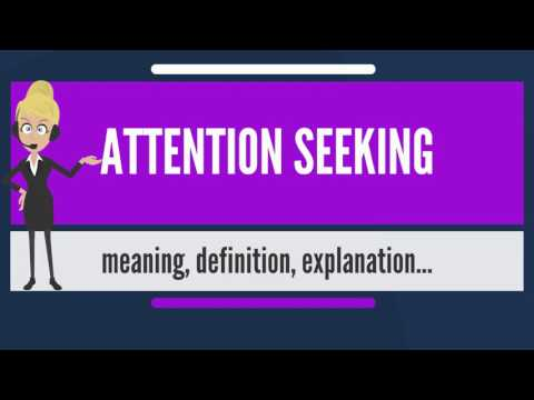 What is ATTENTION SEEKING? What does ATTENTION SEEKING mean? ATTENTION SEEKING meaning & explanation