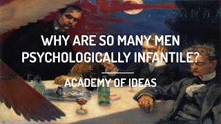 Why are So Many Men Psychologically Infantile?
