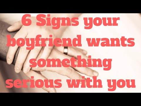 6 Signs your boyfriend wants something serious with you
