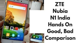 ZTE Nubia N1 India Hands on, Good, Bad, Not a Review | Gadgets To Use