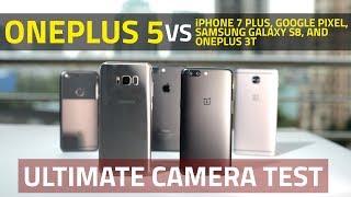 OnePlus 5 vs iPhone 7 Plus, Samsung S8, OnePlus 3T, Google Pixel   Ultimate Camera Comparison