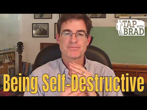 Being Self-Destructive - Tapping with Brad Yates