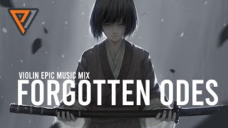 FORGOTTEN ODES - Violin Dramatic Strings | Dramatic Violin Epic Music Mix - @Eternal Eclipse
