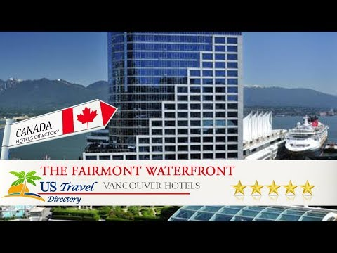 The Fairmont Waterfront - Vancouver Hotels, Canada