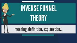 What is INVERSE FUNNEL THEORY? What does INVERSE FUNNEL THEORY mean? INVERSE FUNNEL THEORY meaning