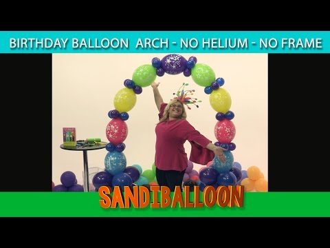 Birthday Balloon Arch- NO HELIUM ~ DIY Tutorial