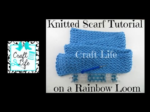 Craft Life Knitted Scarf Tutorial on a Rainbow Loom or a Knitting Loom