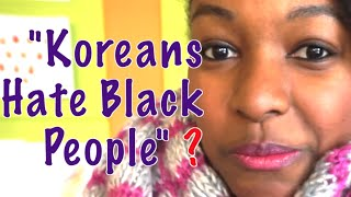 "When They Say ""Koreans Hate Black People""... 