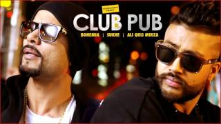 Club ho ya Pub ho | Bohemia ft Sukhe | Ali Quli Mirza | New Punjabi Song 2016