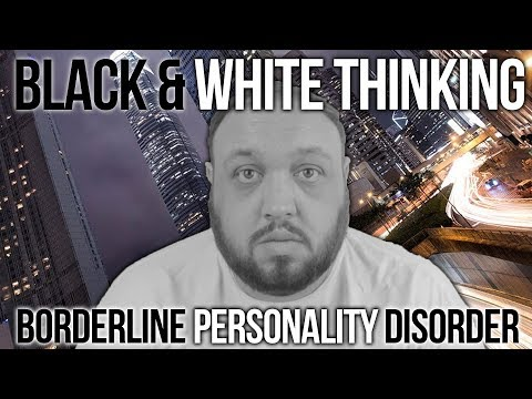 Black and White Thinking / Splitting (Symptoms and Signs of Borderline Personality Disorder BPD)