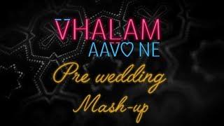 Vhalam Aavo Ne | Pre-Wedding Mashup | Love Ni Bhavai | Malhar, Pratik & Aarohi | Sachin-Jigar