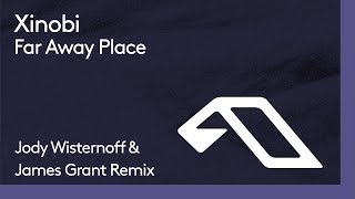 Xinobi - Far Away Place (Jody Wisternoff & James Grant Remix)