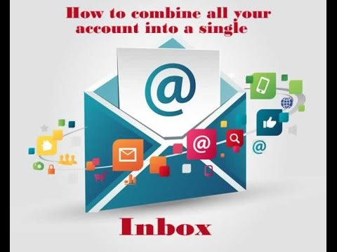 how to combine all your email accounts into a singe inbox
