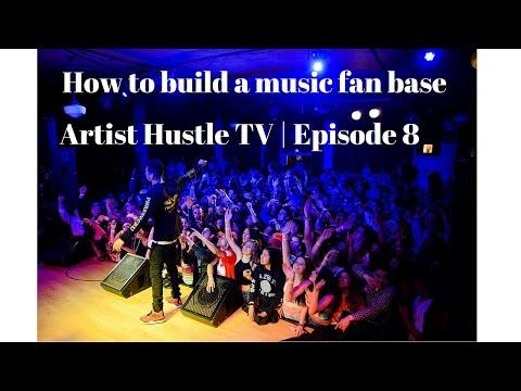 How to build a music fan base   ArtistHustle TV Episode 8