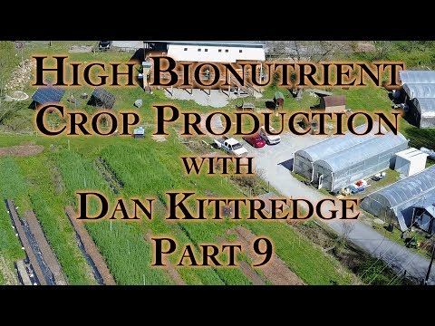 High Bionutrient Crop Production with Dan Kittredge Part 9