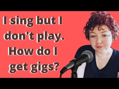I Sing But I Don't Play... How Do I Get Gigs?