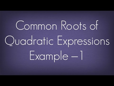 Common Roots Of Quadratic Expression Example – 1