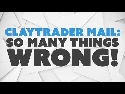 ClayTrader Mail: So Many Things WRONG!