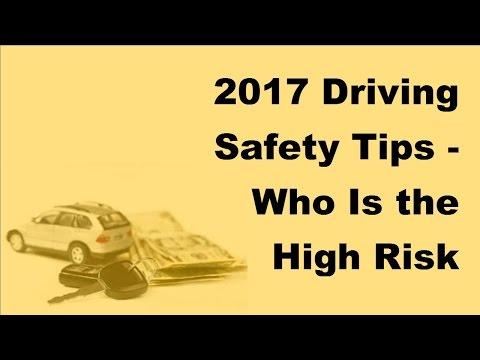 2017 Driving Safety Tips |  Who Is the High Risk Driver
